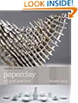 Paperclay: Art and Practice (The New...