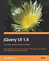 jQuery UI 1.6: The User Interface Library for jQuery Front Cover