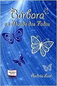 Bárbara e o Mundo das Fadas: Andréa Leal: 9788541602525: Amazon.com