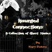 Haunted Connections: A Collection of Ghost Stories (       UNABRIDGED) by Kym Datura Narrated by Kym Datura