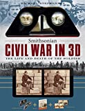 img - for Smithsonian Civil War in 3D: The Life and Death of the Solider book / textbook / text book