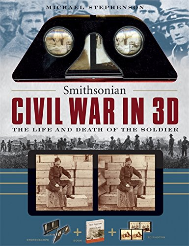 Smithsonian Civil War In 3D: A Book Plus Steroeoscopic Viewer and 35 3D Photos - The Life and Death of the Solider
