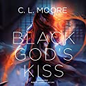 Black God's Kiss (       UNABRIDGED) by C. L. Moore Narrated by Gabrielle de Cuir