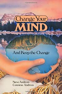Change Your Mind-And Keep the Change : Advanced NLP Submodalities Interventions [Paperback] — by Connirae Andreas (Author), Steve Andreas (Author), Michael Eric Bennett (Editor), Donna Wilson (Editor)