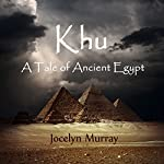 Khu: A Tale of Ancient Egypt | Jocelyn Murray