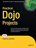 Practical Dojo Projects (Expert's Voice in Web Development)