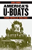 img - for By Chris Dubbs America's U-Boats: Terror Trophies of World War I (Studies in War, Society, and the Militar) (First American Edition) [Hardcover] book / textbook / text book