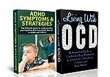 HUMAN BEHAVIOR BOX SET #3 ADHD Symptoms & Strategies + Living With OCD(ADHD, ADD, Attention deficit disorder, attention deficit hyperactivity disorder, ... Cycling Disorder, OCD Self Help, OCD Books)