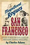 img - for The Magnificent Rogues of San Francisco: A Gallery of Fakers and Frauds, Rascals and Robber Barons, Scoundrels and Scalawags book / textbook / text book