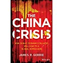 The China Crisis: How China's Economic Collapse Will Lead to a Global Depression Audiobook by James R. Gorrie Narrated by Noah Michael Levine