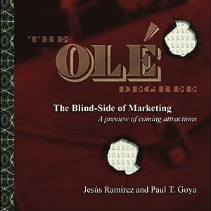 The Ole Degree: The Blind Side of Marketing | [Jesus Ramirez, Paul T. Goya]