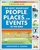 Christopher D. Hudson The Most Significant People, Places, and Events in the Bible: A Quickview Guide