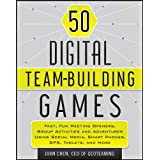 50 Digital Team-Building Games: Fast, Fun Meeting Openers, Group Activities and Adventures using Social Media,...