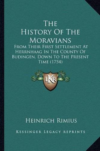 The History of the Moravians: From Their First Settlement at Herrnhaag in the County of Budingen, Down to the Present Time (1754)