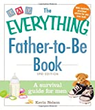 The Everything Father-to-Be Book: A Survival Guide for Men (Everything Series)