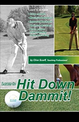 Hit Down Dammit!: (The Key to Golf)