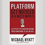 Platform: Get Noticed in a Noisy World | Michael Hyatt