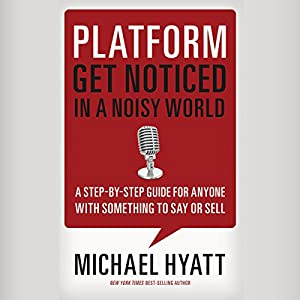 Platform: Get Noticed in a Noisy World | [Michael Hyatt]