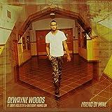 51d30CPjU7L. SL160  Friend of Mine DeWayne Woods feat. Anthony Hamilton & David Hollister (lyric video)