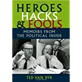 Heroes, Hacks, and Fools: Memoirs from the Political Inside ~ Ted Van Dyk
