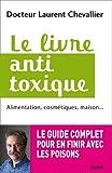 Le livre anti toxique : Alimentation, cosmétiques, maison... : le guide complet pour en finir avec les poisons (Documents)