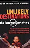 Unlikely Destinations: The Lonely Planet Story (0794605230) by Wheeler, Tony