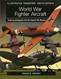 img - for World War Fighter Aircraft (Illustrated Transport Encyclopedia): Featuring photographs from the Imperial War Museum book / textbook / text book
