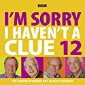 I'm Sorry I Haven't a Clue, Volume 12  by Humphrey Lyttelton Narrated by Barry Cryer, Tim Brooke-Taylor, Graeme Garden