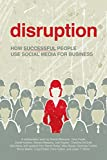 Disruption: How Successful People Use Social Media for Business