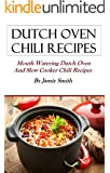 Dutch Oven Chili Recipes: Mouth watering Dutch oven and grill recipes