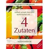 """Schnell, einfach, frisch und lecker kochen mit 4 Zutaten: Gut geplant ist halb gekocht. Einfach frisch und lecker kochen mit 4 Zutatenvon """"Birgit W�schenbach"""""""