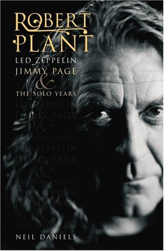 Robert Plant: Led Zeppelin, Jimmy Page And The Solo Years