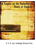 A Treatise on the Mathematical Theory of Elasticity (1140298984) by Love, A. E. H.
