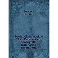 Powiat Chrzanowski w W.Ks. Krakowskiem; monografia historyczno-geografi...