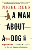 A Man About A Dog: Euphemisms And Other Examples of Verbal Squeamishness (0007214545) by Rees, Nigel