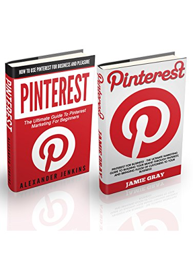 Pinterest Box Set: How To Use Pinterest For Business And Pleasure – The Ultimate Marketing Guide To Building Your Brand Through Pinterest