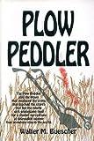 img - for Plow Peddler by Walter M. Buescher (1991-12-01) book / textbook / text book