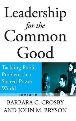 Leadership for the Common Good: Tackling Public Problems in a Shared-Power World (Jossey-Bass US Non-Franchise Leadership)