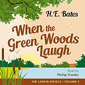 When The Green Woods Laugh (Unabridged) - H. E. Bates