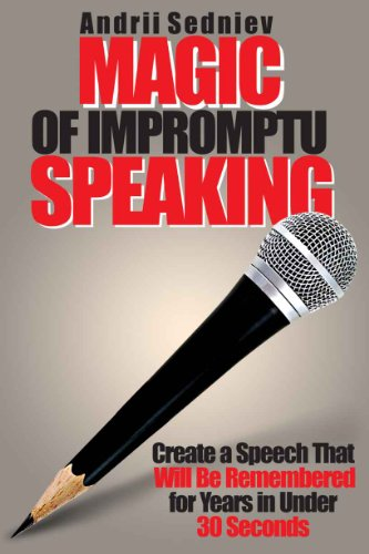 Book: Magic of Impromptu Speaking - Create a Speech That Will Be Remembered for Years in Under 30 Seconds by Andrii Sedniev