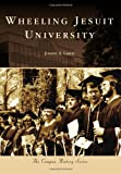 img - for Wheeling Jesuit University (Campus History) book / textbook / text book