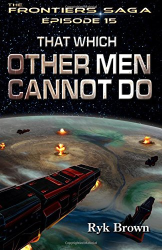 Ep.#15 - That Which Other Men Cannot Do (The Frontiers Saga) (Volume 15) PDF