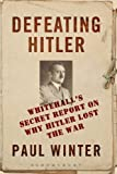 img - for Defeating Hitler: Whitehall's Secret Report On Why Hitler Lost the War book / textbook / text book