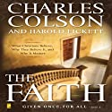 The Faith: What Christians Believe, Why They Believe It, and Why It Matters Audiobook by Charles W. Colson, Harold Fickett Narrated by Charles W. Colson