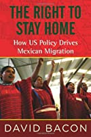 The Right to Stay Home: How US Policy Drives Mexican Migration