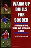 Warm Up Drills for Soccer: Fun Warm Ups With and Without a Ball
