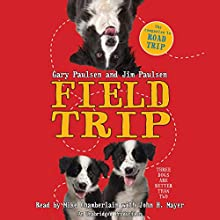 Field Trip (       UNABRIDGED) by Gary Paulsen, Jim Paulsen Narrated by Mike Chamberlain, John H. Mayer