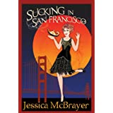 Sucking In San Francisco (San Francisco Vampire Series) ~ Jessica McBrayer