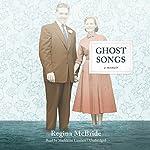 Ghost Songs: A Memoir | Regina McBride