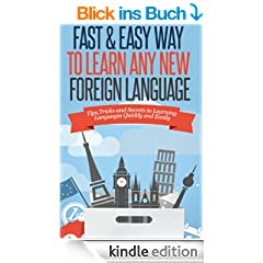 Fast and Easy Way to Learn Any Foreign Language - Tips,Tricks and Secrets to Learning Any Foreign Language, Quickly and Easily